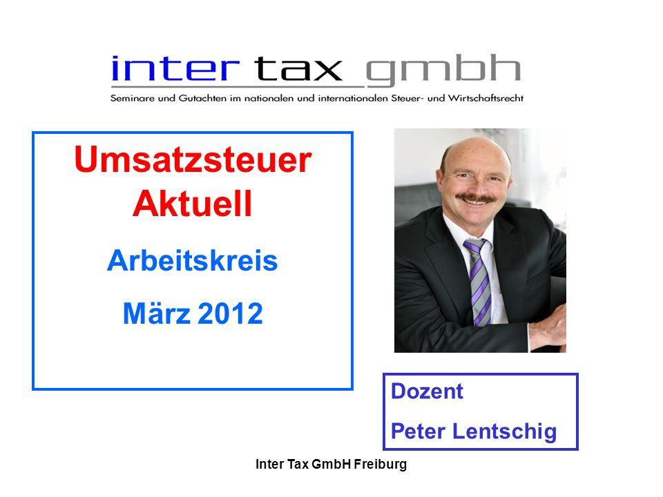 Umsatzsteuer Aktuell Arbeitskreis März 2012 Dozent Peter Lentschig Inter Tax GmbH Freiburg