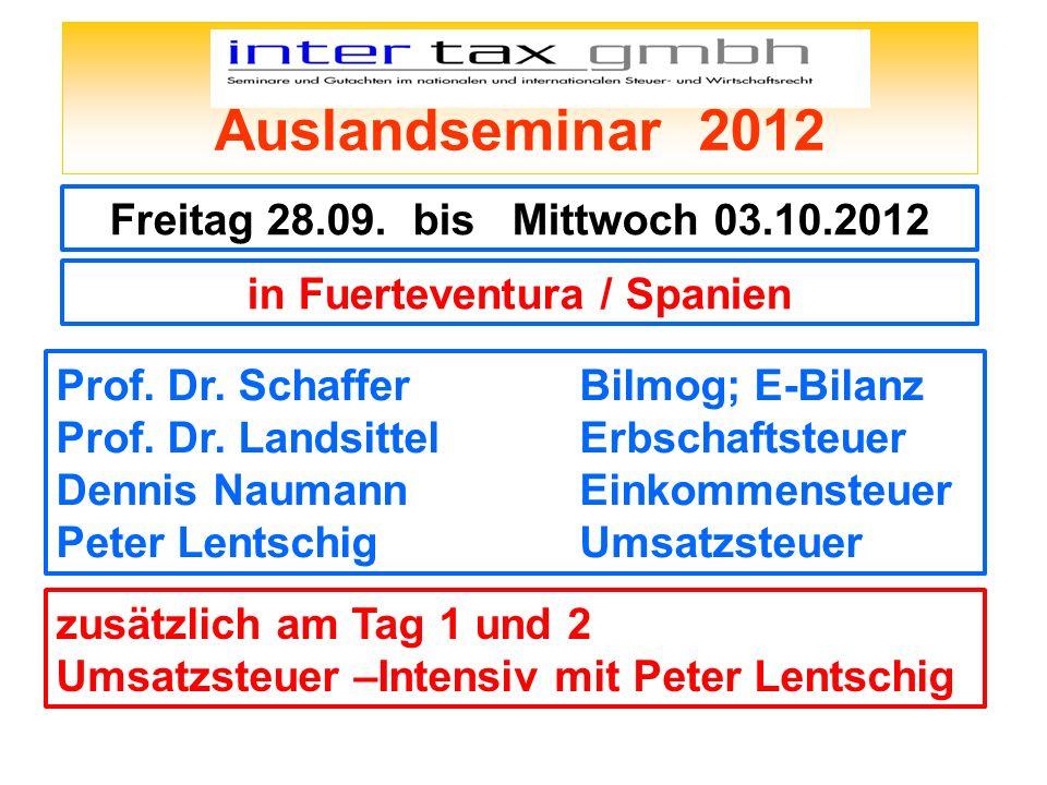 Auslandseminar 2012 Freitag 28.09. bis Mittwoch 03.10.2012 in Fuerteventura / Spanien Prof. Dr. SchafferBilmog; E-Bilanz Prof. Dr. LandsittelErbschaft