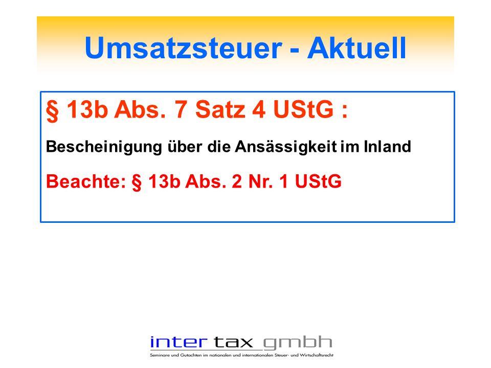 Umsatzsteuer - Aktuell § 13b Abs. 7 Satz 4 UStG : Bescheinigung über die Ansässigkeit im Inland Beachte: § 13b Abs. 2 Nr. 1 UStG