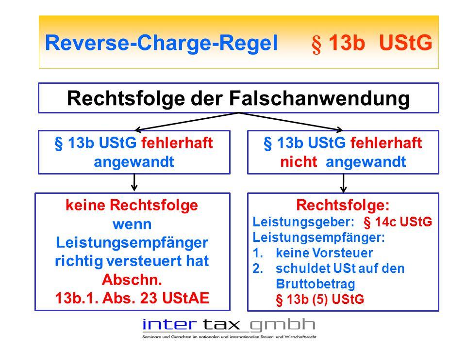 Reverse-Charge-Regel § 13b UStG Rechtsfolge der Falschanwendung § 13b UStG fehlerhaft angewandt keine Rechtsfolge wenn Leistungsempfänger richtig vers