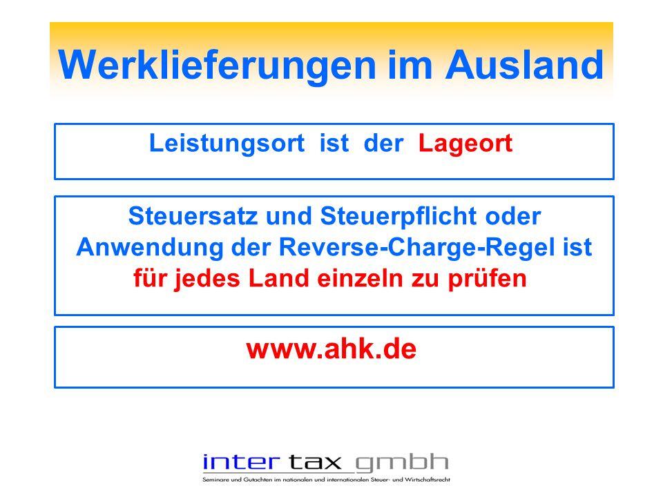 Werklieferungen im Ausland Leistungsort ist der Lageort Steuersatz und Steuerpflicht oder Anwendung der Reverse-Charge-Regel ist für jedes Land einzel