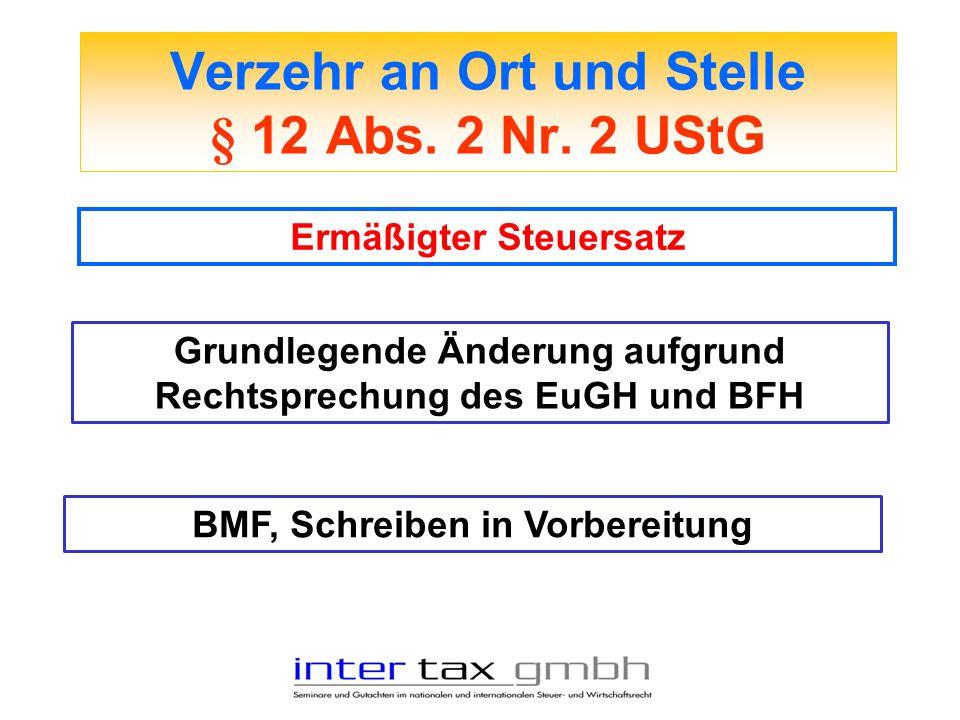 Verzehr an Ort und Stelle § 12 Abs. 2 Nr. 2 UStG Ermäßigter Steuersatz Grundlegende Änderung aufgrund Rechtsprechung des EuGH und BFH BMF, Schreiben i