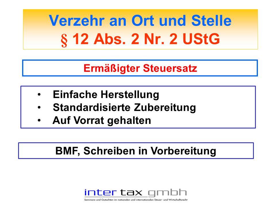 Verzehr an Ort und Stelle § 12 Abs. 2 Nr. 2 UStG Ermäßigter Steuersatz Einfache Herstellung Standardisierte Zubereitung Auf Vorrat gehalten BMF, Schre