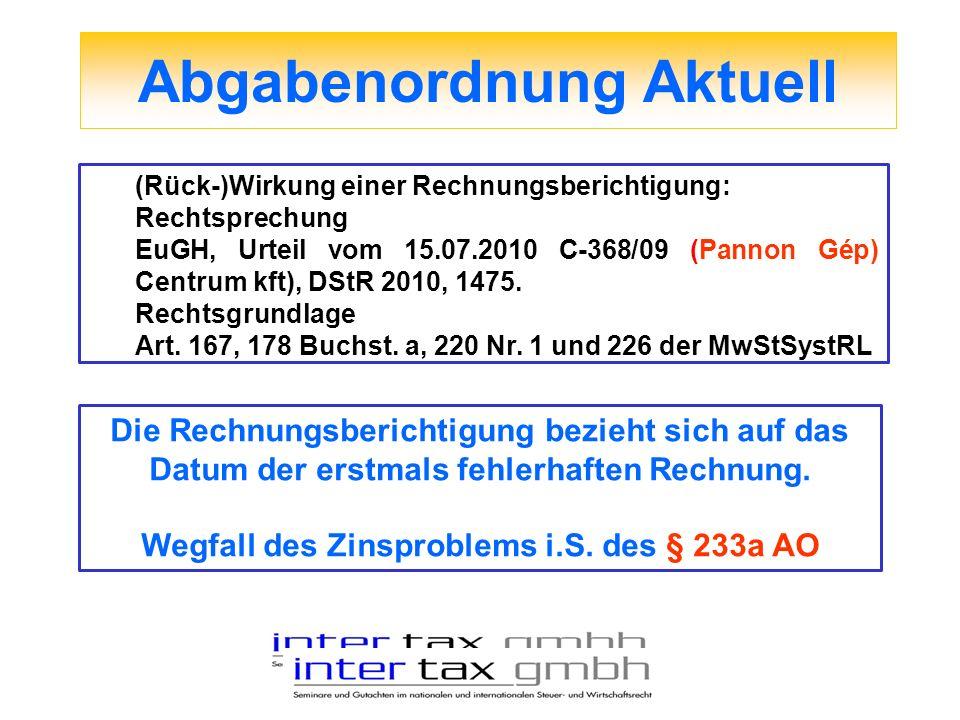Abgabenordnung Aktuell (Rück-)Wirkung einer Rechnungsberichtigung: Rechtsprechung EuGH, Urteil vom 15.07.2010 C-368/09 (Pannon Gép) Centrum kft), DStR