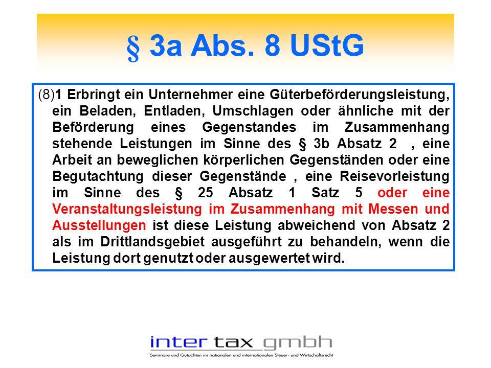 § 3a Abs. 8 UStG (8)1 Erbringt ein Unternehmer eine Güterbeförderungsleistung, ein Beladen, Entladen, Umschlagen oder ähnliche mit der Beförderung ein