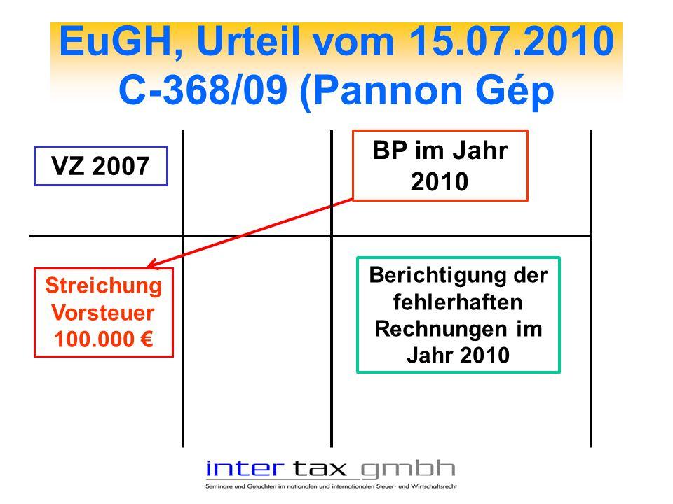 EuGH, Urteil vom 15.07.2010 C-368/09 (Pannon Gép VZ 2007 Streichung Vorsteuer 100.000 BP im Jahr 2010 Berichtigung der fehlerhaften Rechnungen im Jahr