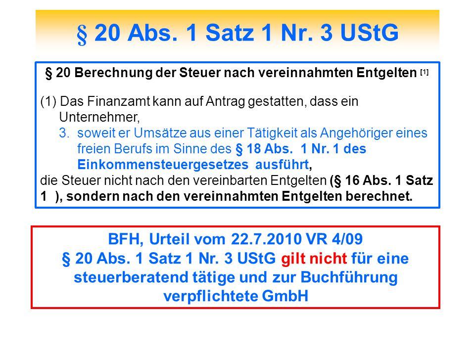 § 20 Abs. 1 Satz 1 Nr. 3 UStG § 20 Berechnung der Steuer nach vereinnahmten Entgelten [1] (1) Das Finanzamt kann auf Antrag gestatten, dass ein Untern