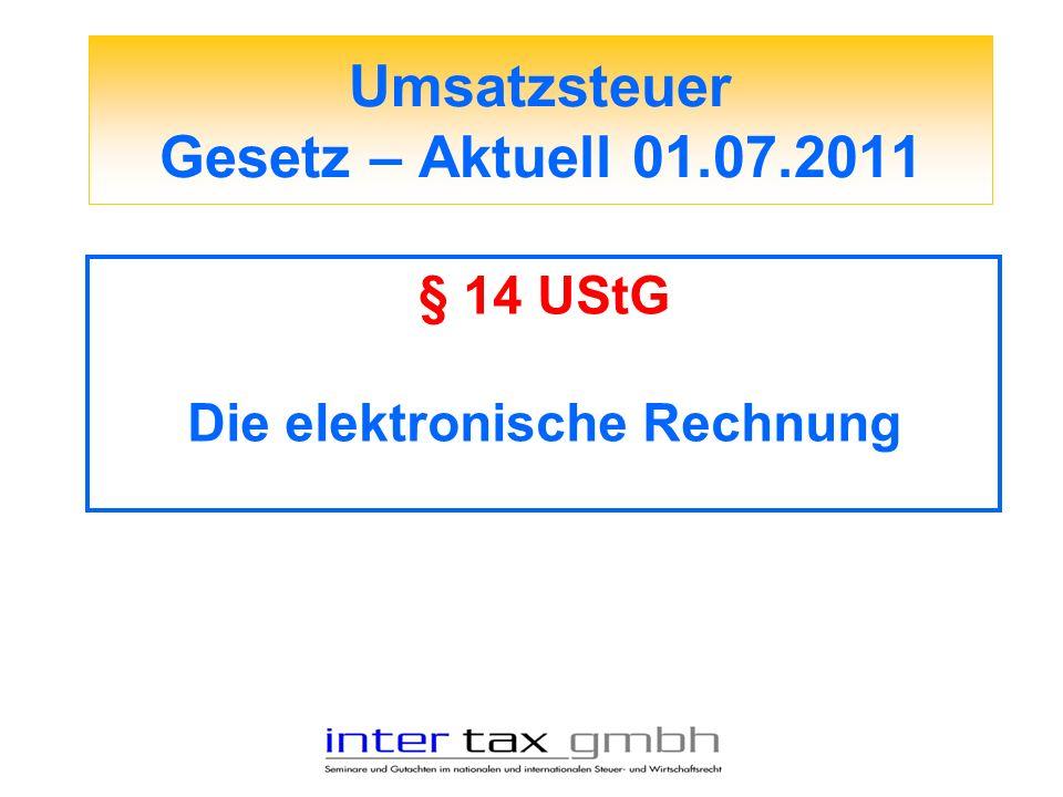 Umsatzsteuer Gesetz – Aktuell 01.07.2011 § 14 UStG Die elektronische Rechnung