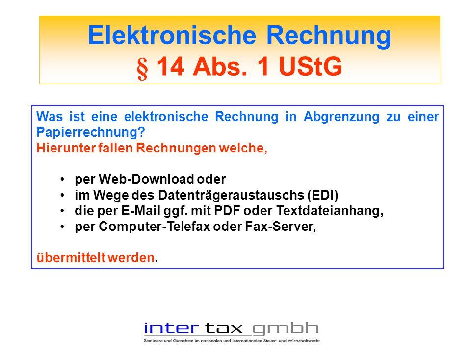 Elektronische Rechnung § 14 Abs. 1 UStG Was ist eine elektronische Rechnung in Abgrenzung zu einer Papierrechnung? Hierunter fallen Rechnungen welche,