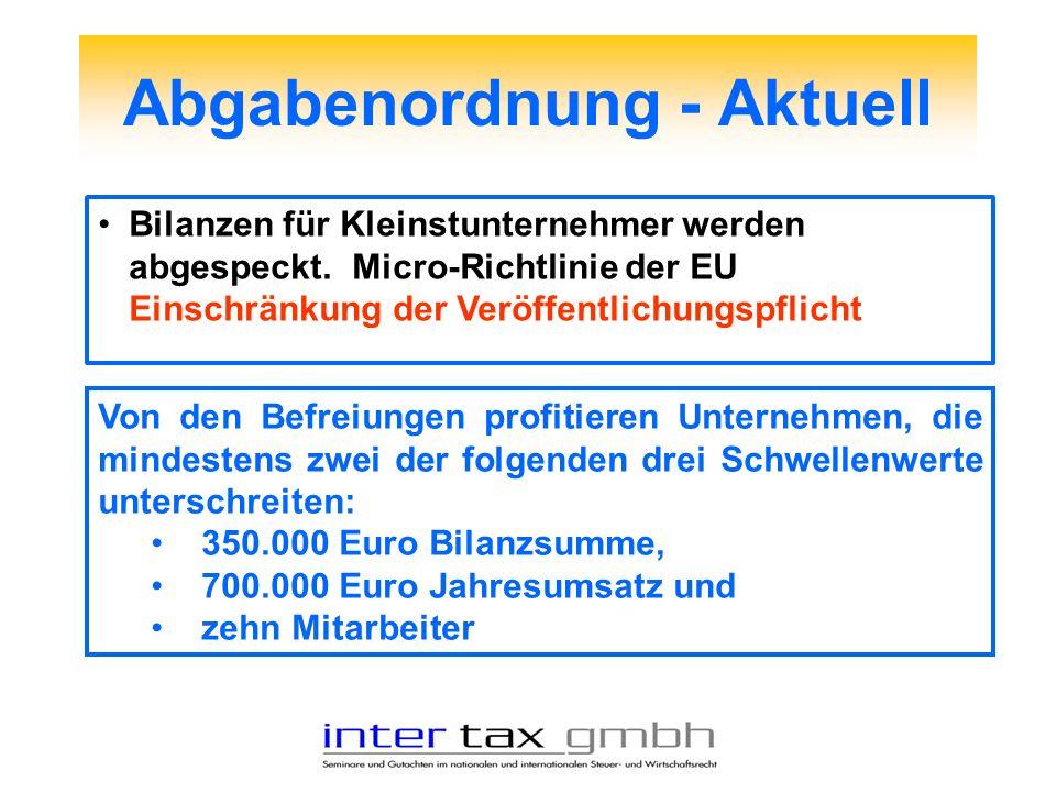 Abgabenordnung - Aktuell Bilanzen für Kleinstunternehmer werden abgespeckt. Micro-Richtlinie der EU Einschränkung der Veröffentlichungspflicht Von den