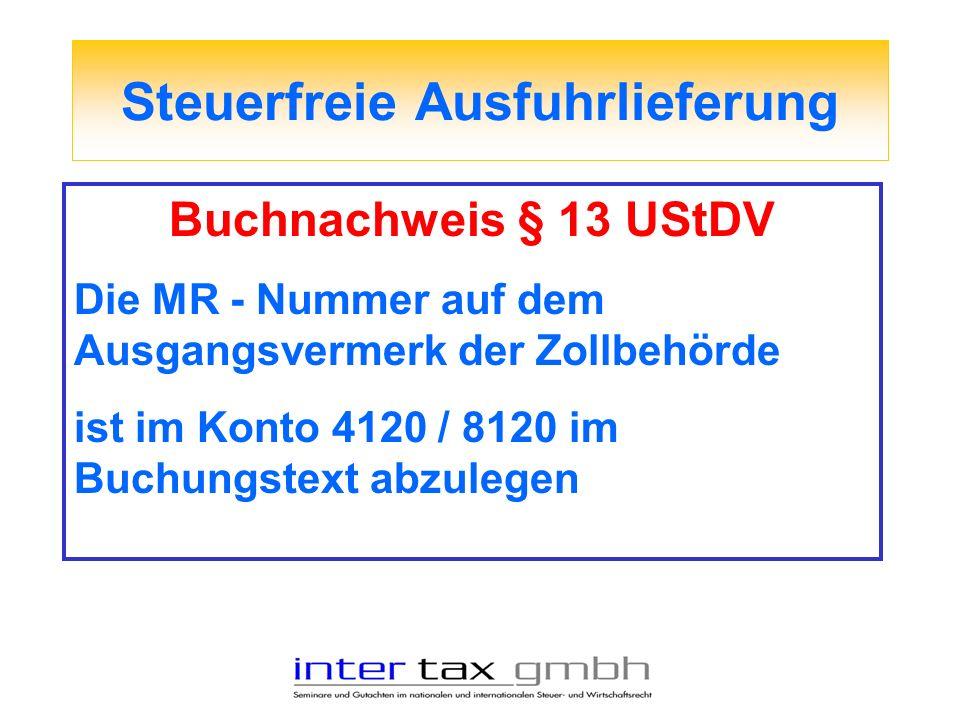 Steuerfreie Ausfuhrlieferung Buchnachweis § 13 UStDV Die MR - Nummer auf dem Ausgangsvermerk der Zollbehörde ist im Konto 4120 / 8120 im Buchungstext