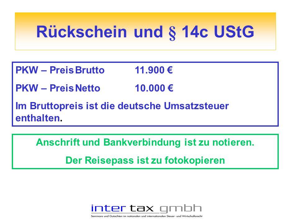 Rückschein und § 14c UStG PKW – PreisBrutto11.900 PKW – PreisNetto10.000 Im Bruttopreis ist die deutsche Umsatzsteuer enthalten. Anschrift und Bankver