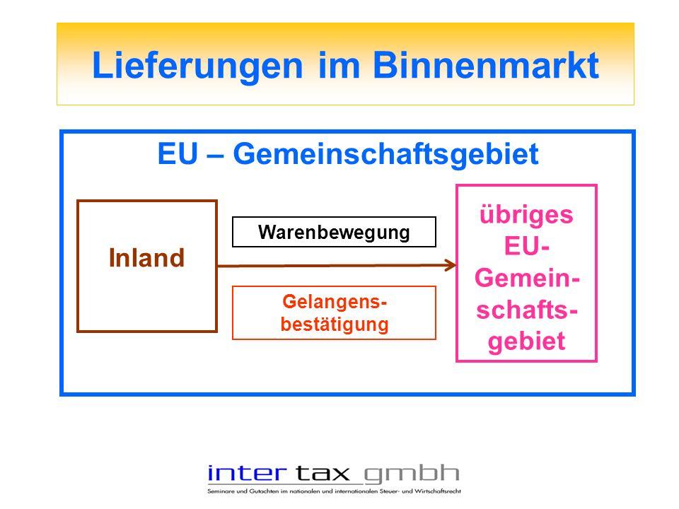 Lieferungen im Binnenmarkt EU – Gemeinschaftsgebiet Inland übriges EU- Gemein- schafts- gebiet Warenbewegung Gelangens- bestätigung