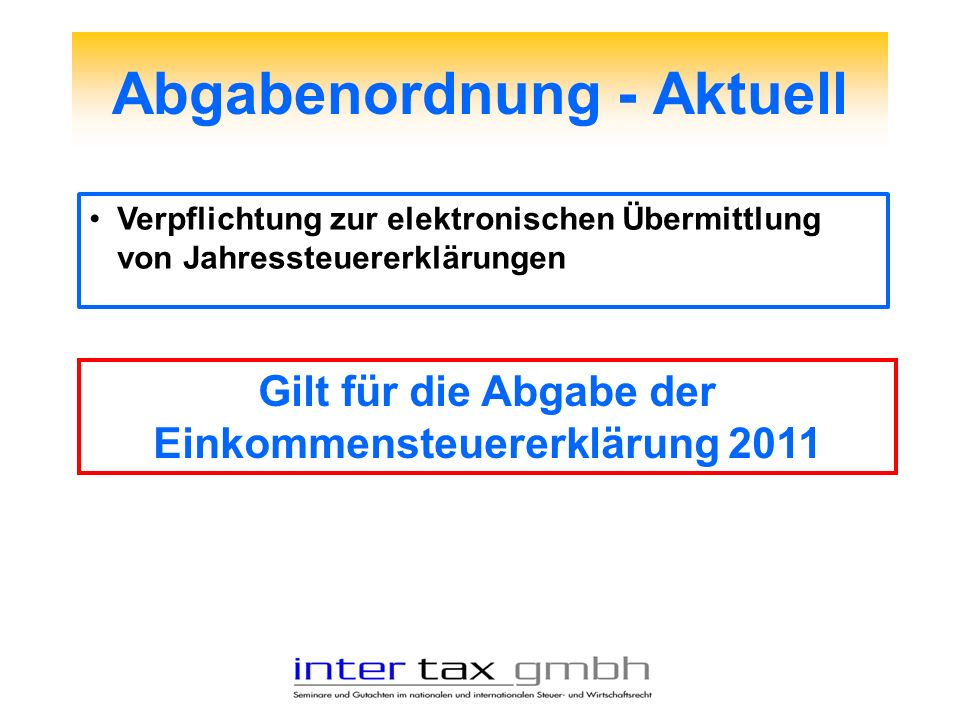 Abgabenordnung - Aktuell Verpflichtung zur elektronischen Übermittlung von Jahressteuererklärungen Gilt für die Abgabe der Einkommensteuererklärung 20