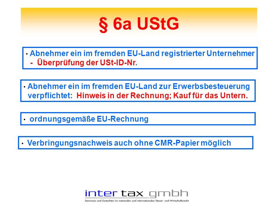 § 6a UStG Abnehmer ein im fremden EU-Land registrierter Unternehmer - Überprüfung der USt-ID-Nr. Abnehmer ein im fremden EU-Land zur Erwerbsbesteuerun