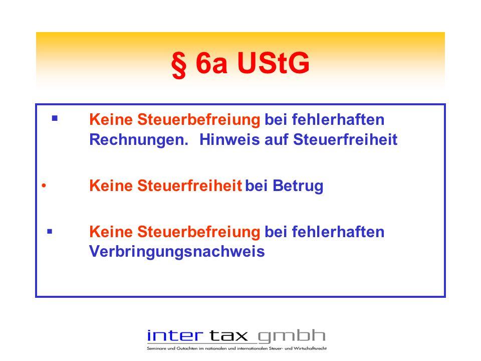 § 6a UStG Keine Steuerbefreiung bei fehlerhaften Rechnungen. Hinweis auf Steuerfreiheit Keine Steuerfreiheit bei Betrug Keine Steuerbefreiung bei fehl