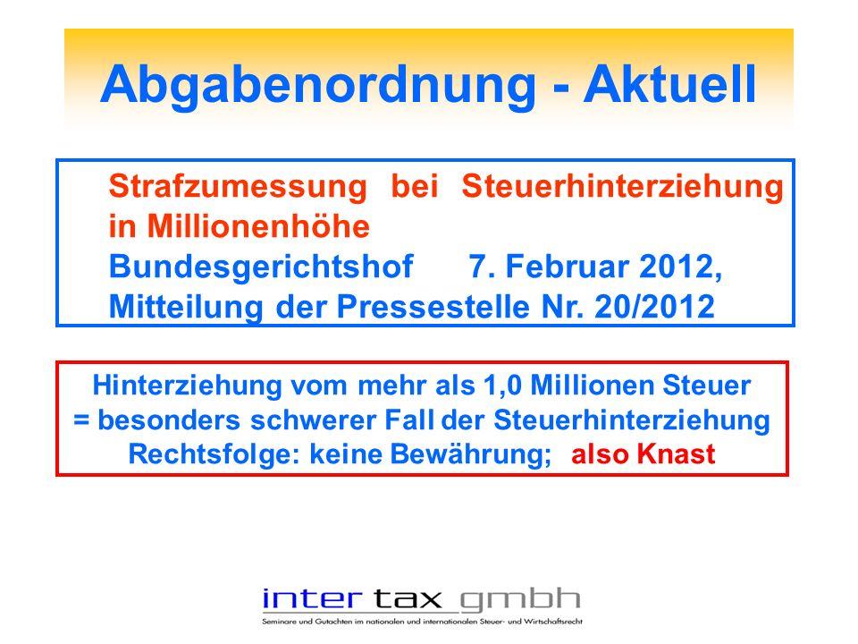 Abgabenordnung - Aktuell Strafzumessung bei Steuerhinterziehung in Millionenhöhe Bundesgerichtshof 7. Februar 2012, Mitteilung der Pressestelle Nr. 20