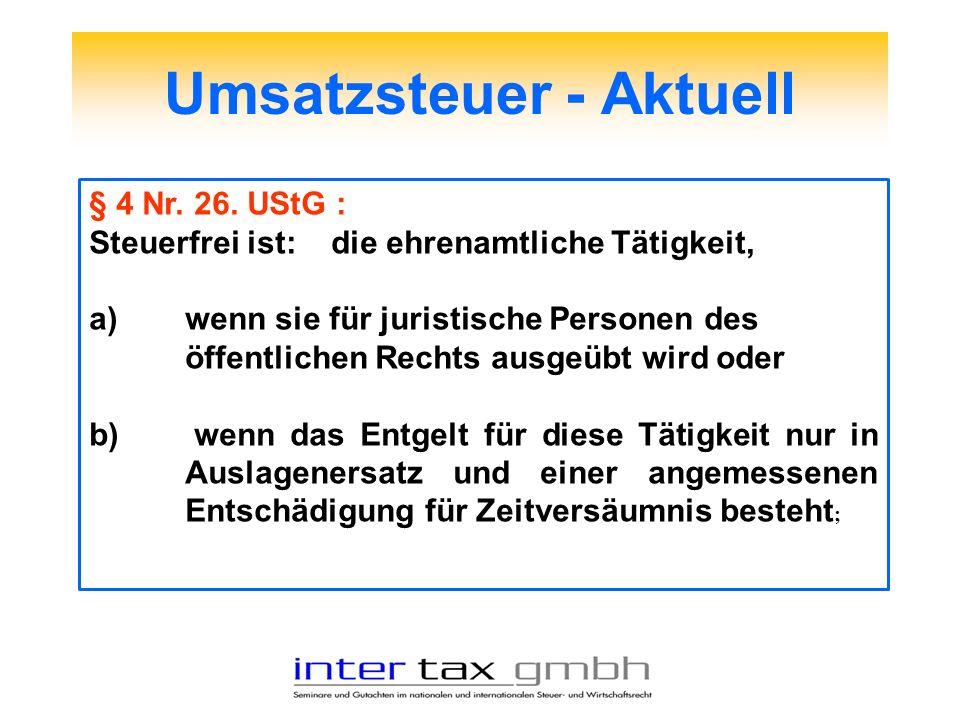 Umsatzsteuer - Aktuell § 4 Nr. 26. UStG : Steuerfrei ist: die ehrenamtliche Tätigkeit, a)wenn sie für juristische Personen des öffentlichen Rechts aus