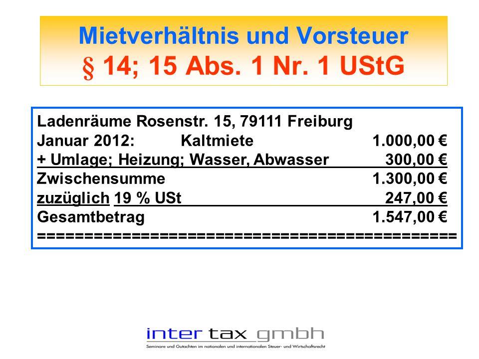 Mietverhältnis und Vorsteuer § 14; 15 Abs. 1 Nr. 1 UStG Ladenräume Rosenstr. 15, 79111 Freiburg Januar 2012:Kaltmiete 1.000,00 + Umlage; Heizung; Wass