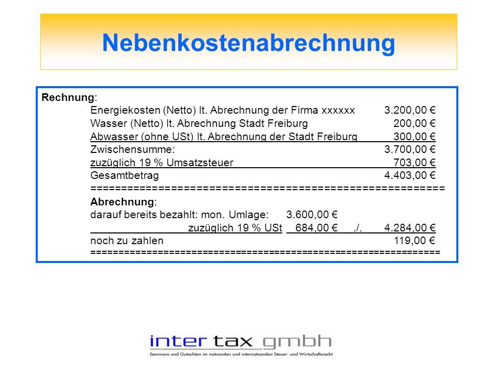 Nebenkostenabrechnung Rechnung: Energiekosten (Netto) lt. Abrechnung der Firma xxxxxx3.200,00 Wasser (Netto) lt. Abrechnung Stadt Freiburg 200,00 Abwa