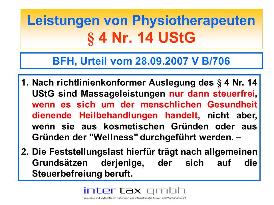Leistungen von Physiotherapeuten § 4 Nr. 14 UStG BFH, Urteil vom 28.09.2007 V B/706 1. Nach richtlinienkonformer Auslegung des § 4 Nr. 14 UStG sind Ma