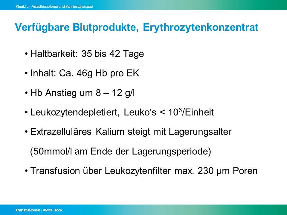 Transfusionen / Malte Book Klinik für Anästhesiologie und Schmerztherapie Verfügbare Blutprodukte, Erythrozytenkonzentrat Haltbarkeit: 35 bis 42 Tage