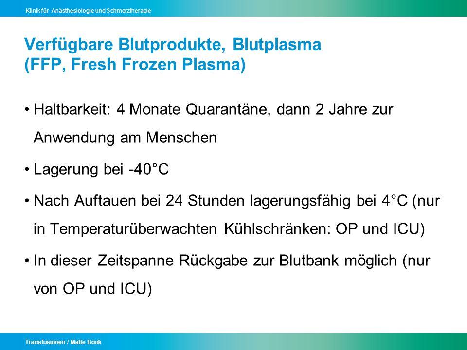 Transfusionen / Malte Book Klinik für Anästhesiologie und Schmerztherapie Verfügbare Blutprodukte, Blutplasma (FFP, Fresh Frozen Plasma) Haltbarkeit: