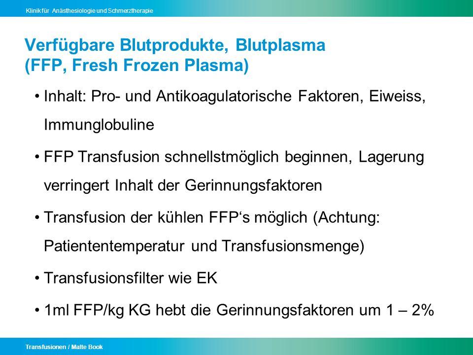 Transfusionen / Malte Book Klinik für Anästhesiologie und Schmerztherapie Verfügbare Blutprodukte, Blutplasma (FFP, Fresh Frozen Plasma) Inhalt: Pro-