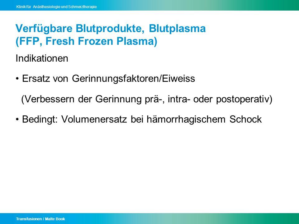 Transfusionen / Malte Book Klinik für Anästhesiologie und Schmerztherapie Verfügbare Blutprodukte, Blutplasma (FFP, Fresh Frozen Plasma) Indikationen