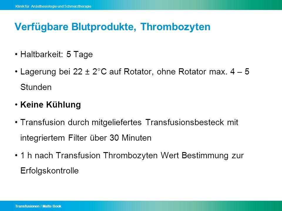 Transfusionen / Malte Book Klinik für Anästhesiologie und Schmerztherapie Verfügbare Blutprodukte, Thrombozyten Haltbarkeit: 5 Tage Lagerung bei 22 ±