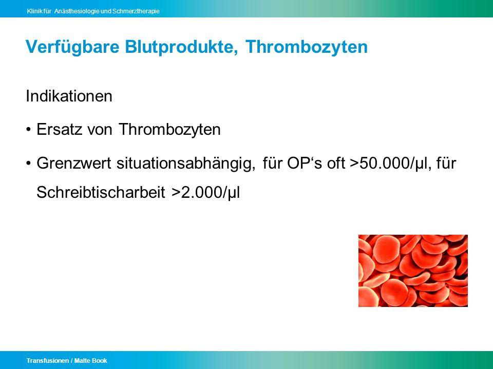 Transfusionen / Malte Book Klinik für Anästhesiologie und Schmerztherapie Verfügbare Blutprodukte, Thrombozyten Indikationen Ersatz von Thrombozyten G