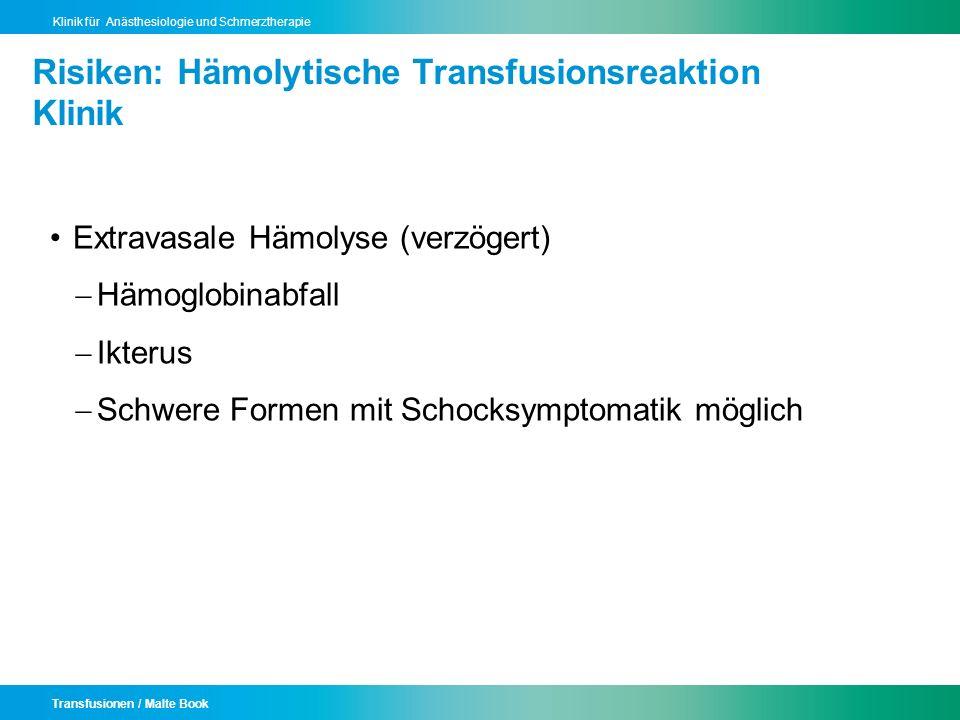 Transfusionen / Malte Book Klinik für Anästhesiologie und Schmerztherapie Risiken: Hämolytische Transfusionsreaktion Klinik Extravasale Hämolyse (verz