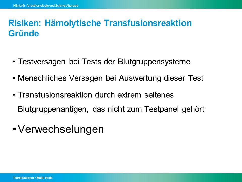 Transfusionen / Malte Book Klinik für Anästhesiologie und Schmerztherapie Risiken: Hämolytische Transfusionsreaktion Gründe Testversagen bei Tests der