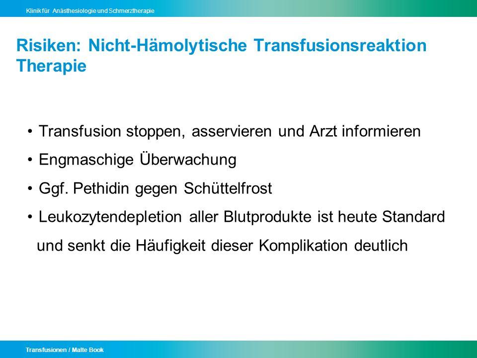Transfusionen / Malte Book Klinik für Anästhesiologie und Schmerztherapie Risiken: Nicht-Hämolytische Transfusionsreaktion Therapie Transfusion stoppe