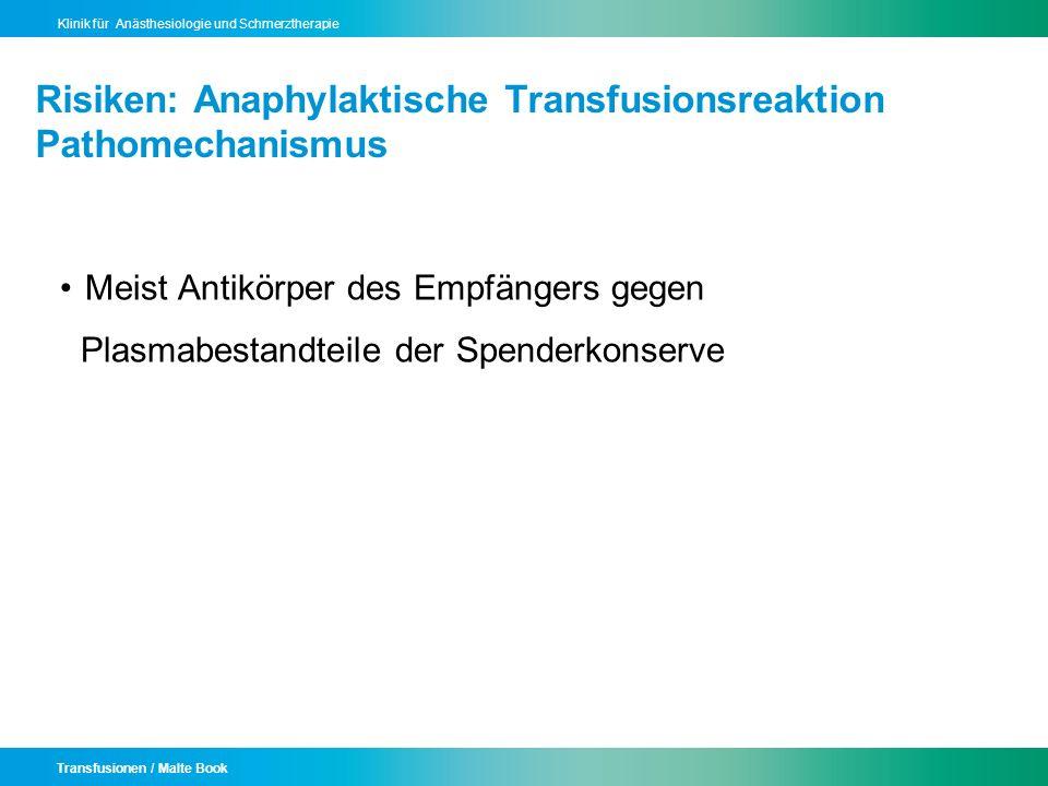 Transfusionen / Malte Book Klinik für Anästhesiologie und Schmerztherapie Risiken: Anaphylaktische Transfusionsreaktion Pathomechanismus Meist Antikör