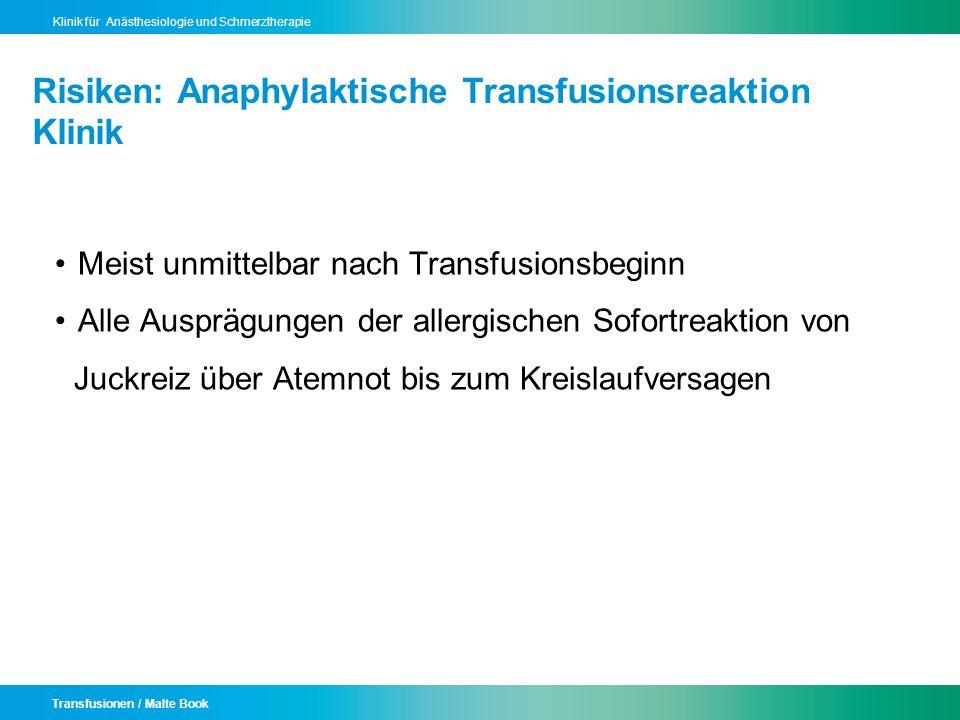 Transfusionen / Malte Book Klinik für Anästhesiologie und Schmerztherapie Risiken: Anaphylaktische Transfusionsreaktion Klinik Meist unmittelbar nach