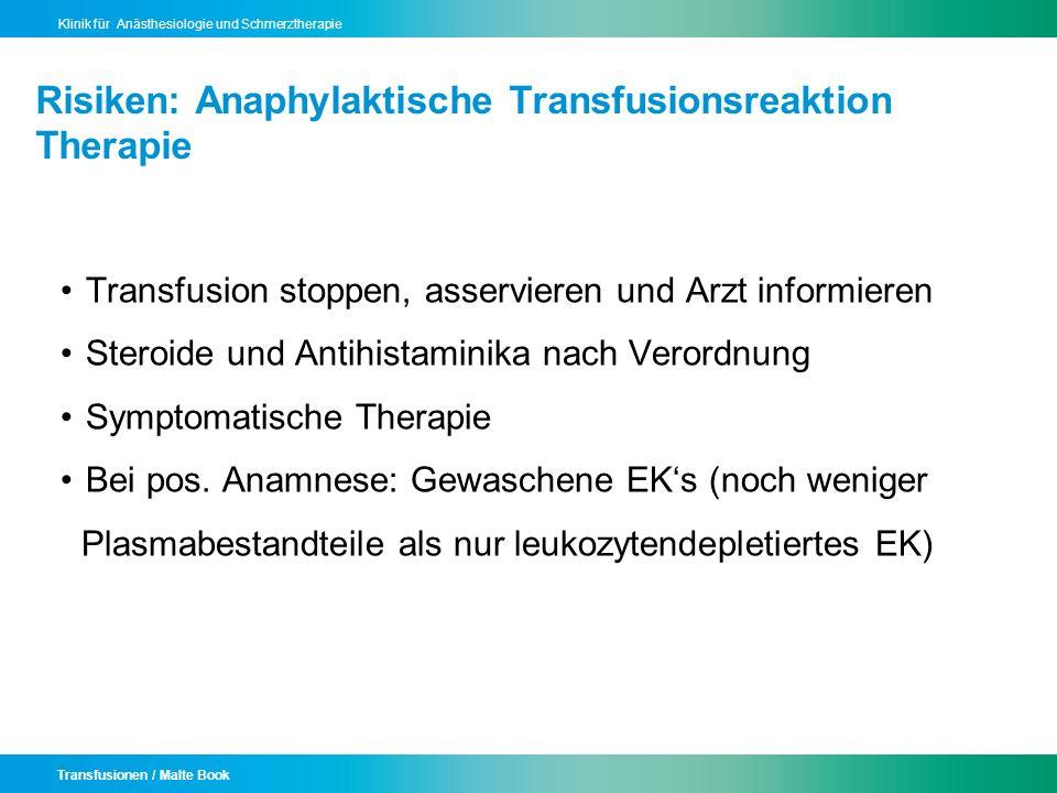 Transfusionen / Malte Book Klinik für Anästhesiologie und Schmerztherapie Risiken: Anaphylaktische Transfusionsreaktion Therapie Transfusion stoppen,