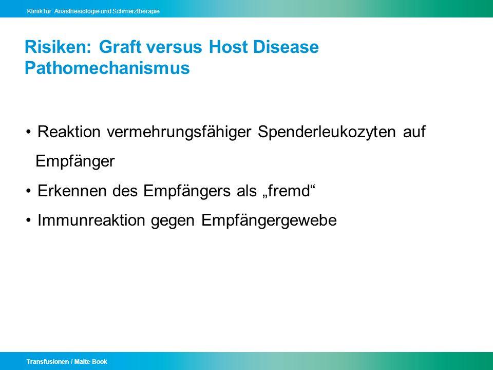 Transfusionen / Malte Book Klinik für Anästhesiologie und Schmerztherapie Risiken: Graft versus Host Disease Pathomechanismus Reaktion vermehrungsfähi
