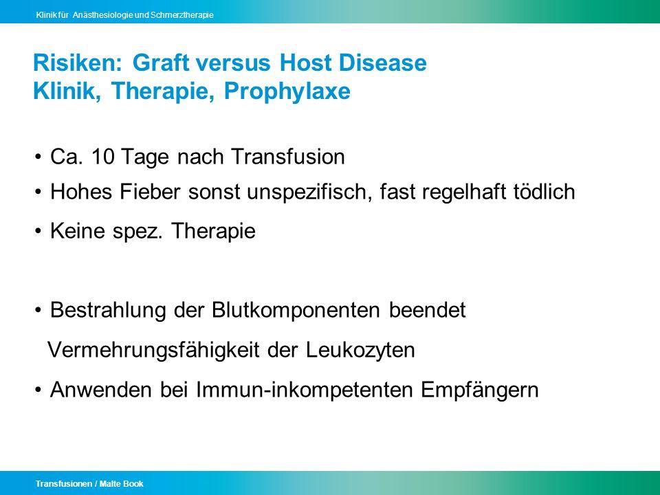 Transfusionen / Malte Book Klinik für Anästhesiologie und Schmerztherapie Risiken: Graft versus Host Disease Klinik, Therapie, Prophylaxe Ca. 10 Tage