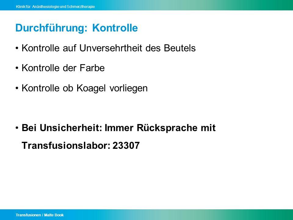 Transfusionen / Malte Book Klinik für Anästhesiologie und Schmerztherapie Durchführung: Kontrolle Kontrolle auf Unversehrtheit des Beutels Kontrolle d