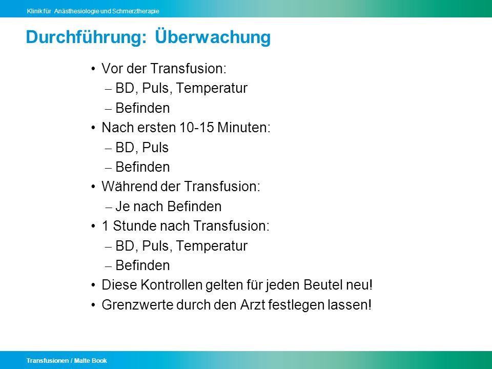 Transfusionen / Malte Book Klinik für Anästhesiologie und Schmerztherapie Durchführung: Überwachung Vor der Transfusion: BD, Puls, Temperatur Befinden