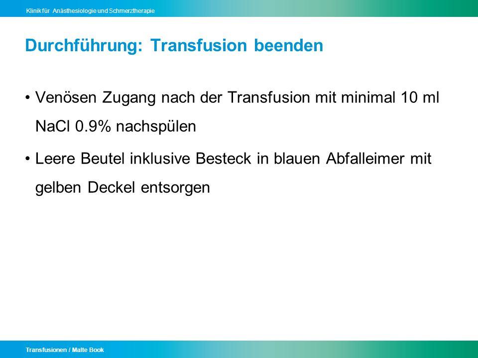 Transfusionen / Malte Book Klinik für Anästhesiologie und Schmerztherapie Durchführung: Transfusion beenden Venösen Zugang nach der Transfusion mit mi