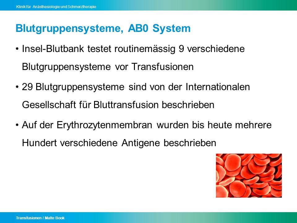 Transfusionen / Malte Book Klinik für Anästhesiologie und Schmerztherapie Blutgruppensysteme, AB0 System Insel-Blutbank testet routinemässig 9 verschi