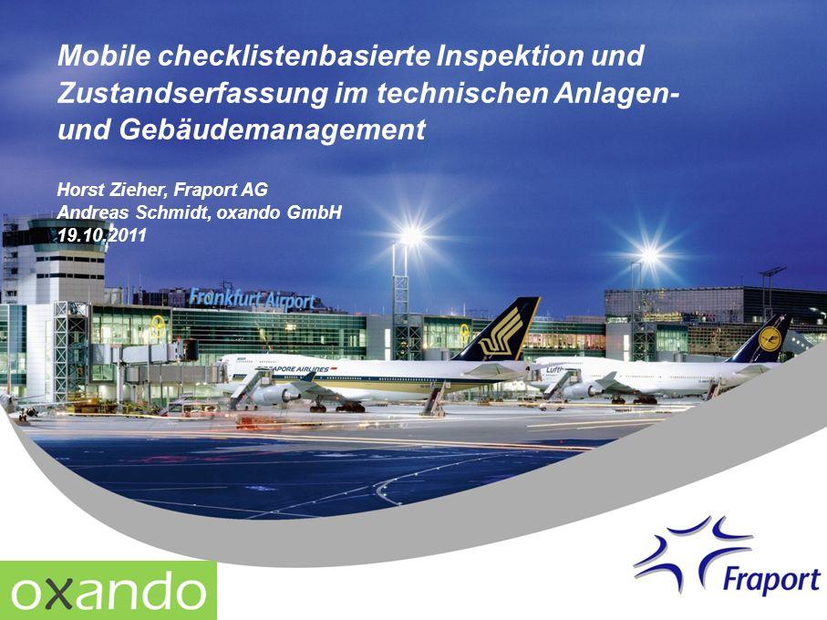 Mobile checklistenbasierte Inspektion und Zustandserfassung im technischen Anlagen- und Gebäudemanagement Horst Zieher, Fraport AG Andreas Schmidt, ox