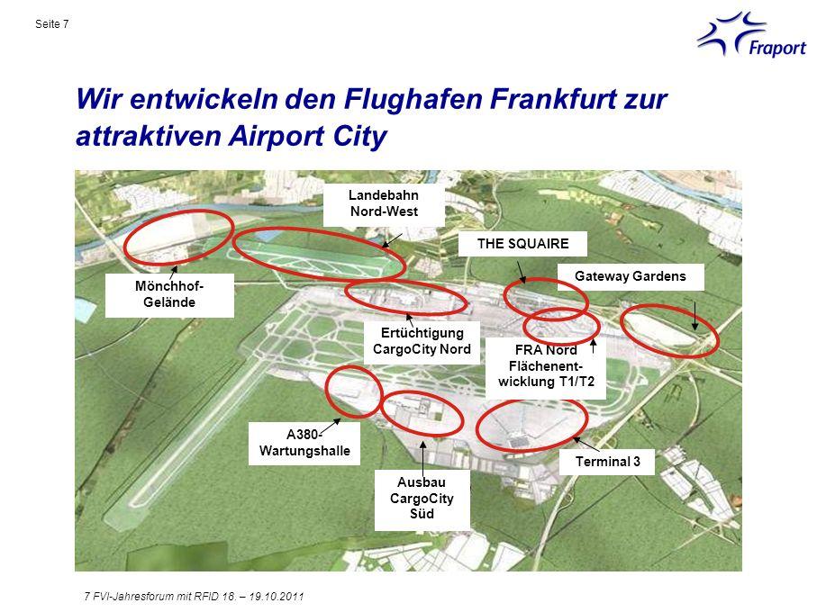 Wir entwickeln den Flughafen Frankfurt zur attraktiven Airport City Seite 7 Mönchhof- Gelände Landebahn Nord-West A380- Wartungshalle Terminal 3 Gatew