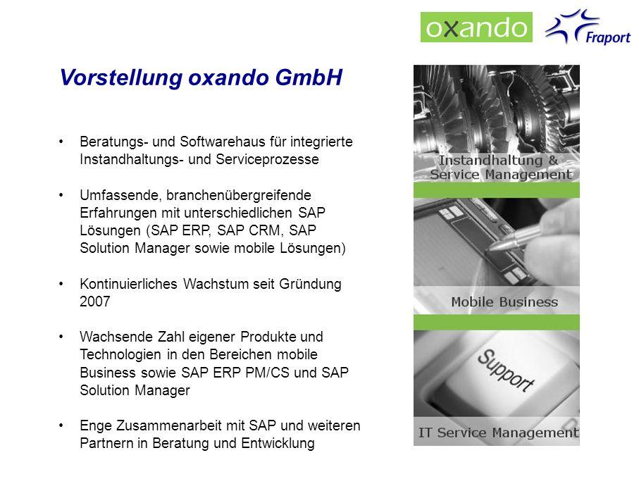 Vorstellung oxando GmbH Beratungs- und Softwarehaus für integrierte Instandhaltungs- und Serviceprozesse Umfassende, branchenübergreifende Erfahrungen