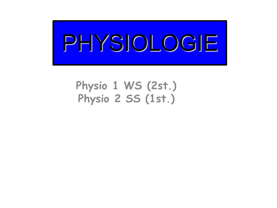 PHYSIOLOGIE Physio 1 WS (2st.) Physio 2 SS (1st.)