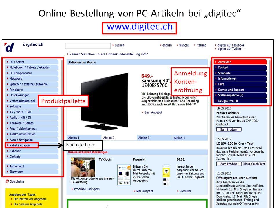 Online Bestellung von PC-Artikeln bei digitec www.digitec.ch www.digitec.ch Produktpallette Anmeldung Konten- eröffnung Nächste Folie