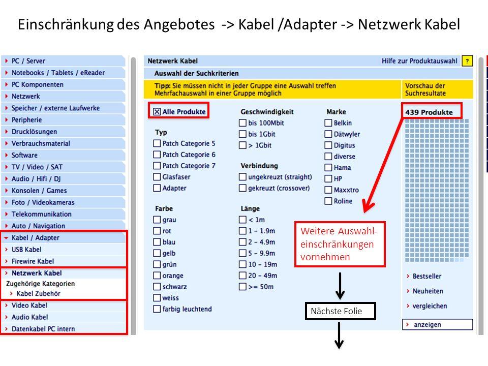 Einschränkung des Angebotes -> Kabel /Adapter -> Netzwerk Kabel Weitere Auswahl- einschränkungen vornehmen Nächste Folie