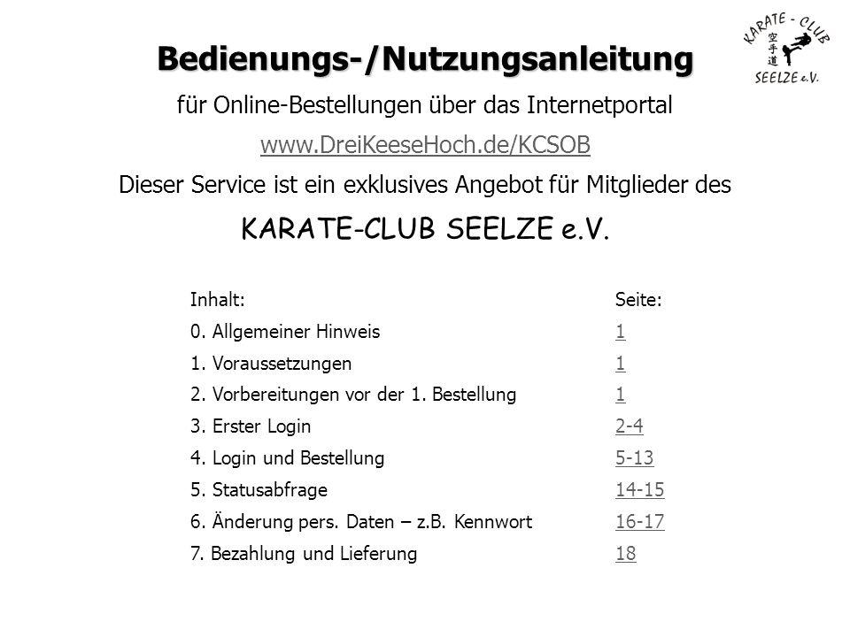 Bedienungs-/Nutzungsanleitung Bedienungs-/Nutzungsanleitung für Online-Bestellungen über das Internetportal www.DreiKeeseHoch.de/KCSOB Dieser Service ist ein exklusives Angebot für Mitglieder des KARATE-CLUB SEELZE e.V.